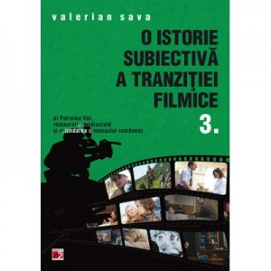 O istorie subiectiva a Tranzitit filmice 3 - Valerian Sava
