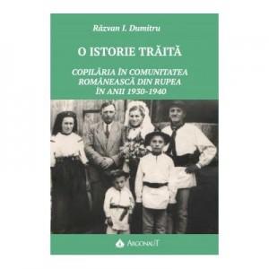 O istorie traita. Copilaria in comunitatea romaneasca din Rupea in anii 1930-1940 - Razvan I. Dumitru