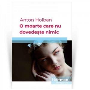O moarte care nu dovedeste nimic - Anton Holban