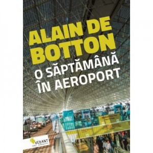 O saptamana in aeroport - Alain de Botton
