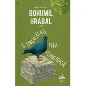 O singuratate prea zgomotoasa - Bohumil Hrabal