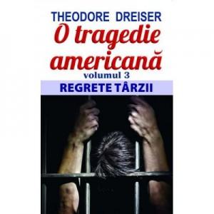 O tragedie americana. Volumul 3. Regrete tarzii - Theodore Dreiser