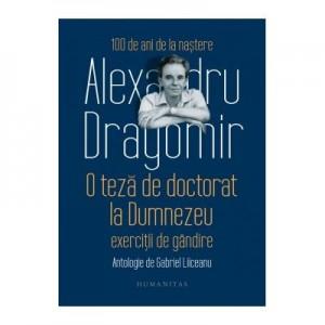 O teza de doctorat la Dumnezeu. Exercitii de gandire. Antologie de Gabriel Liiceanu - Alexandru Dragomir