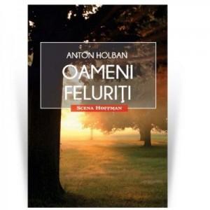 Oameni feluriti. Colectia Scena Hoffman - Anton Holban