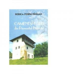 Oameni si carti din Piemontul Balacitei - Rodica Pospai Pavalan