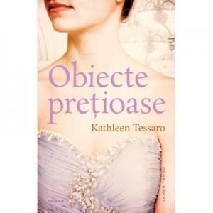 Obiecte pretioase - Kathleen Tessaro