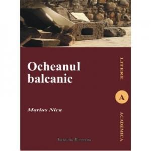 Ocheanul balcanic. Imaginarul literar in opera lui Mateiu I. Caragiale - Marius Nica