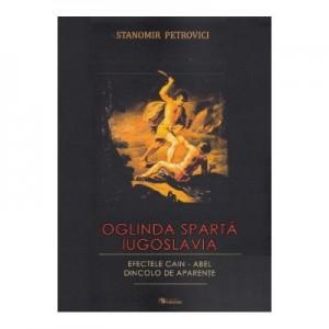 Oglinda sparta. Iugoslavia. Efectele Cain - Abel dincolo de aparente - Stanomir Petrovici