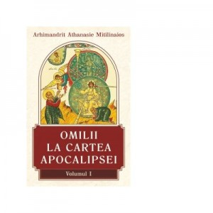Omilii la Cartea Apocalipsei. Volumul I - Arhimandrit Athanasie Mitilinaios