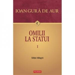 Omilii la statui (2 volume) - Ioan Gura de Aur