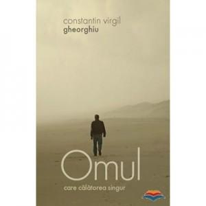 Omul care calatorea singur - Constantin Virgil Gheorghiu