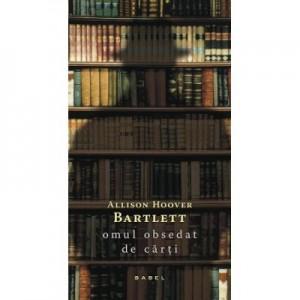 Omul obsedat de carti - Allison Hoover Bartlett