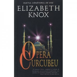 Opera Curcubeu (Duetul vanatorului de vise) - Elizabeth Knox