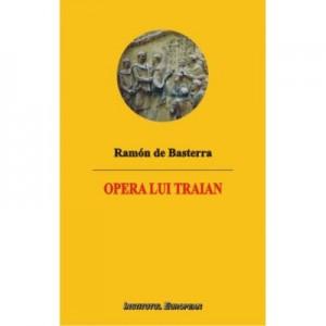 Opera lui Traian - Ramon de Basterra