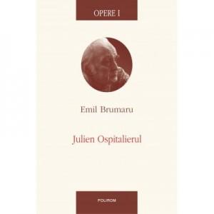 Opere I. Julien Ospitalierul - Emil Brumaru