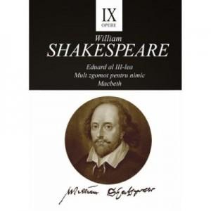 Opere IX. Eduard al III-lea. Mult zgomot pentru nimic. Macbeth - William Shakespeare