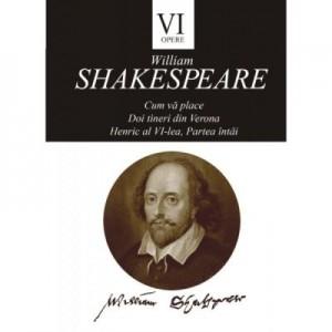 Opere VI. Cum va place. Doi tineri din Verona. Henric al VI-lea (partea intai) - William Shakespeare