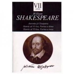 Opere VII. Antoniu si Cleopatra. Henric al VI-lea (partea a doua si partea a treia) - William Shakespeare