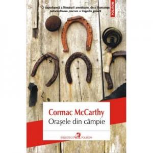 Orasele din cimpie - Cormac McCarthy