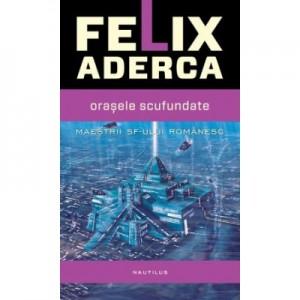 Orasele scufundate - Felix Aderca