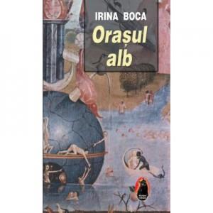 Orasul alb - Irina Boca