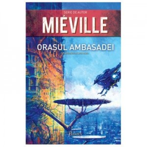 Orasul Ambasadei - China Mieville