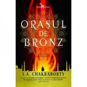 Orasul de bronz. Trilogia Daevabadului. Cartea I - S. A. Chakraborty