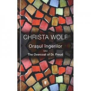 Orasul ingerilor - Christa Wolf