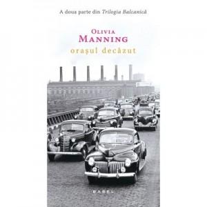 Orasul decazut (Trilogia Balcanica, partea a II-a) - Olivia Manning