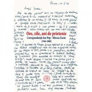 Ore, zile, ani de prietenie. Corespondenta 1964-2000 - Ion Pop, Mircea Zaciu