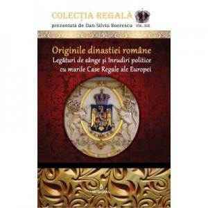 Originile dinastiei romane. Legaturi de sange si inrudiri politice cu marile Case Regale ale Europei - Dan-Silviu Boerescu