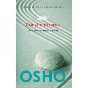 Osho. Constientizarea. Cheia pentru a trai in armonie - Osho International Foundation
