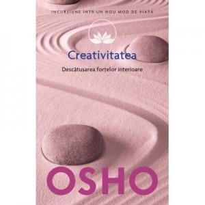 Osho. Creativitatea. Descatusarea fortelor interioare - Osho International Foundation