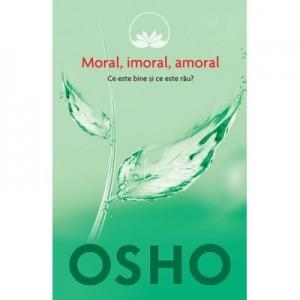 Osho. Moral, imoral, amoral. Ce este bine si ce este rau? - Osho International Foundation