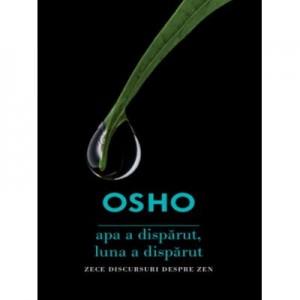 Osho. Apa a disparut, luna a disparut. Zece discursuri despre ZEN - Osho International Foundation