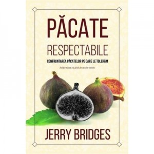 Pacate respectabile. Confruntarea pacatelor pe care le toleram - Jerry Bridges