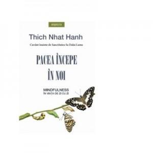 Pacea incepe in noi. Mindfulness in viata de zi cu zi - Thich Nhat Hanh