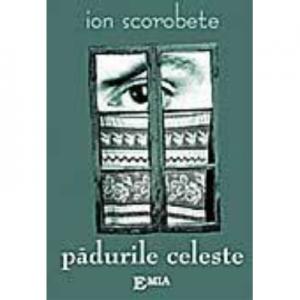 Padurile celeste - Ion Scorobete