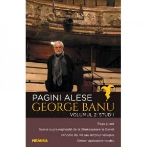 Pagini alese, vol. 2 - Studii - George Banu