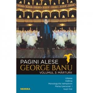 Pagini alese, vol. 3 - Marturii - George Banu