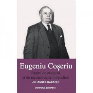 Pagini de exegeza si de reconstructie biografica - Eugeniu Coseriu