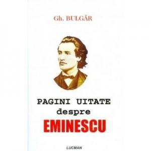 Pagini Uitate Despre Eminescu - Gheorghe Bulgar
