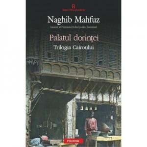 Palatul dorintei. Trilogia Cairoului - Naghib Mahfuz