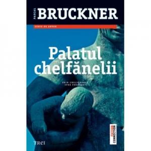 Palatul chelfanelii - Pascal Bruckner. Prin chelfaneala spre fericire!