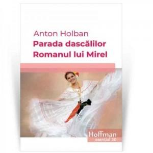 Parada dascalilor. Romanul lui Mirel - Anton Holban