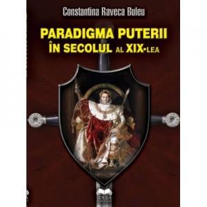 Paradigma puterii in secolul al XIX-lea - Constantina Raveca Buleu