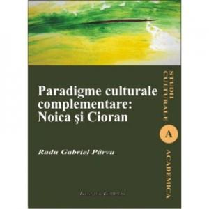 Paradigme culturale complementare: Noica si Cioran - Radu-Gabriel Parvu