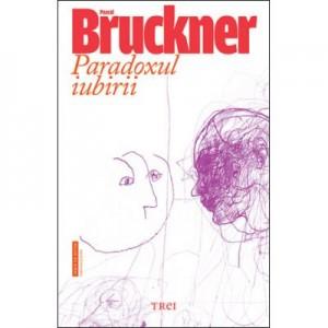 Paradoxul iubirii - Pascal Bruckner. Traducere de Irina Mavrodin