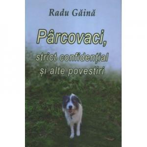 Parcovaci, strict confidential si alte povestiri - Radu Gaina