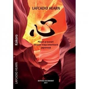 Pareri si ecouri despre viata interioara japoneza - Lefcadio Hearn